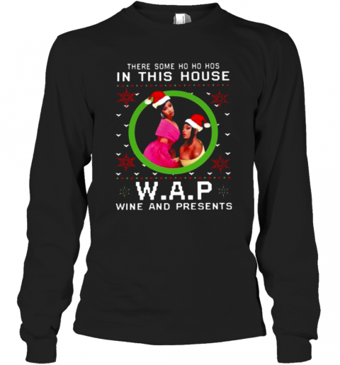 There Some Ho Ho Ho In This House W.A.P Wine And Presents T-Shirt Long Sleeved T-shirt