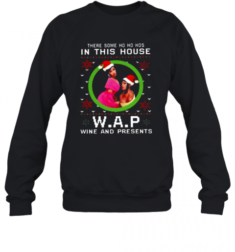 There Some Ho Ho Ho In This House W.A.P Wine And Presents T-Shirt Unisex Sweatshirt