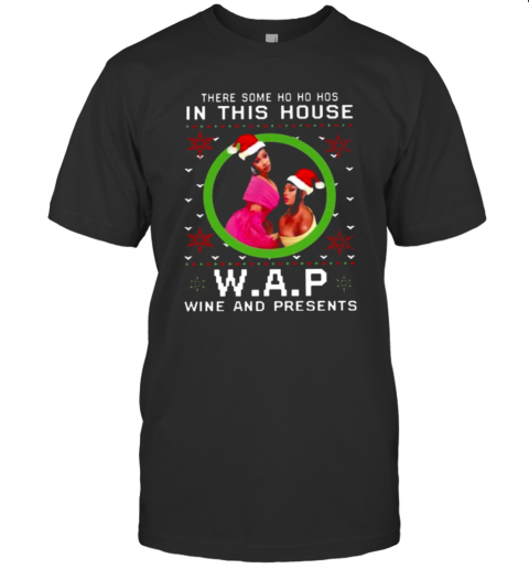 There Some Ho Ho Ho In This House W.A.P Wine And Presents T-Shirt Classic Men's T-shirt