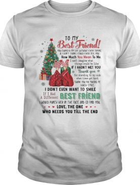 To My Best Friend You Changed My Life Without Even Trying Christmas shirt
