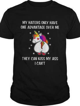 Unicron My Haters Only Have One Advantage Over Me They Can Kiss My Ass I Cant shirt