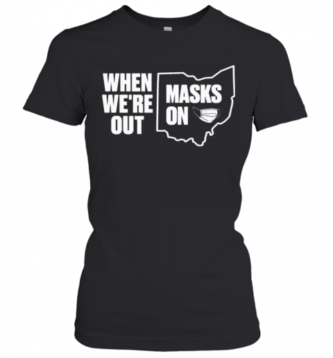 When We're Out Masks On T-Shirt Classic Women's T-shirt