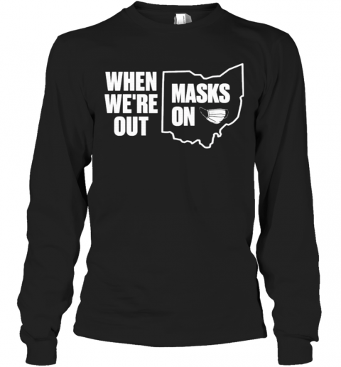 When We're Out Masks On T-Shirt Long Sleeved T-shirt