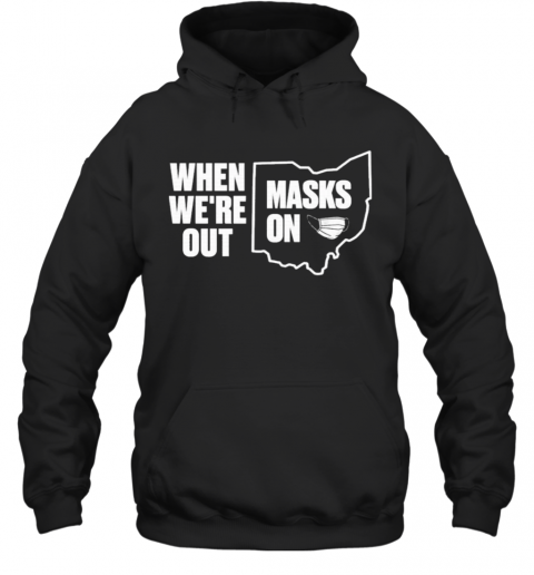 When We're Out Masks On T-Shirt Unisex Hoodie