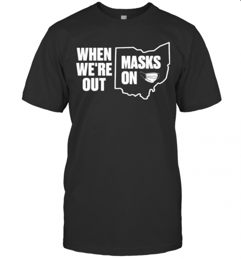 When We're Out Masks On T-Shirt