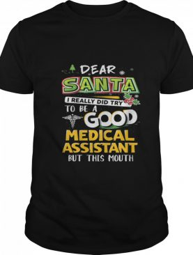 Dear Santa I Really Did Try To Be A Good Medical Assistant But This Mouth shirt