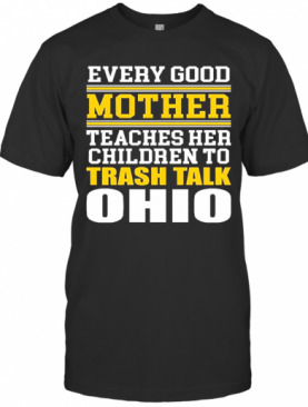 Every Good Mother Teaches Her Children To Trash Talk Ohio T-Shirt