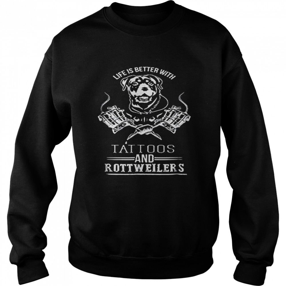 Life Is Better With Tattoos And Rottweilers  Unisex Sweatshirt