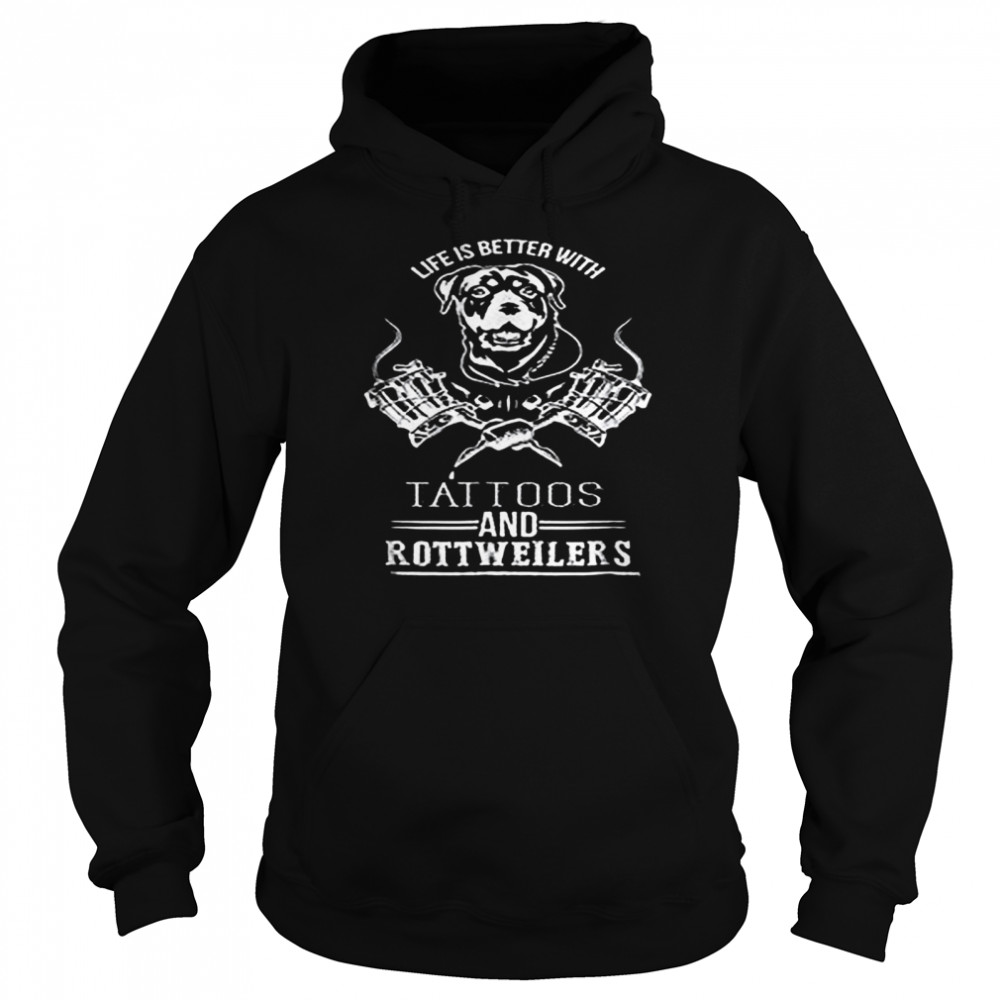 Life Is Better With Tattoos And Rottweilers  Unisex Hoodie