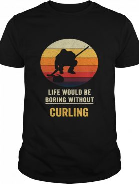 Life Would Be Boring Without Curling Vintage shirt