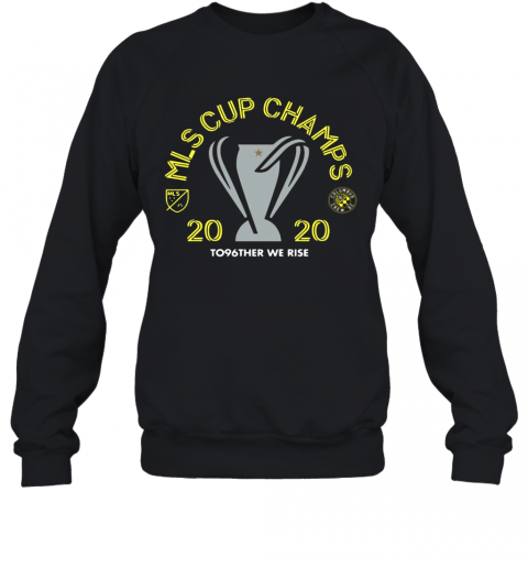 Mls Cup Champs 2020 To96ther We Rise Columbus Crew Sc T-Shirt Unisex Sweatshirt