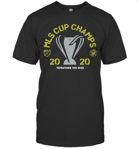 Mls Cup Champs 2020 To96ther We Rise Columbus Crew Sc T-Shirt