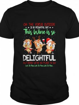 Owls Oh The Virus Outside Is So Frightful But This Wine If So Delightful Ugly Christmas shirt