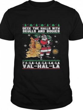 Santa deck the halls with skulls and bodies ugly merry christmas shirt