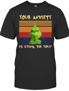 The Grinch Your Anxiety Is Lying To You Vintage Retro T-Shirt