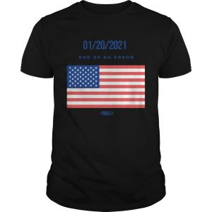 01202021 End Of An Error Finaly American Flag  Unisex
