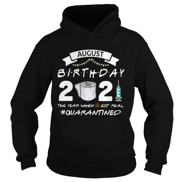 August birthday 2021 toilet paper the year when got real Quarantined  Hoodie