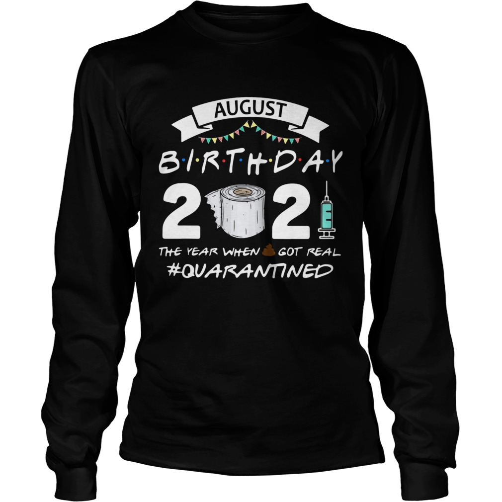 August birthday 2021 toilet paper the year when got real Quarantined Long Sleeve