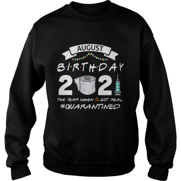 August birthday 2021 toilet paper the year when got real Quarantined  Sweatshirt