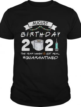 August birthday 2021 toilet paper the year when got real Quarantined shirt