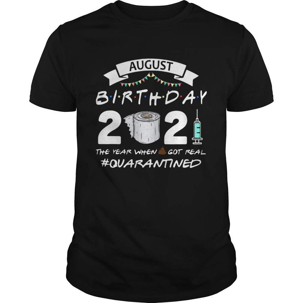 August birthday 2021 toilet paper the year when got real Quarantined Unisex