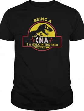 Dinosaur Park being a CNA is a walk in the park shirt