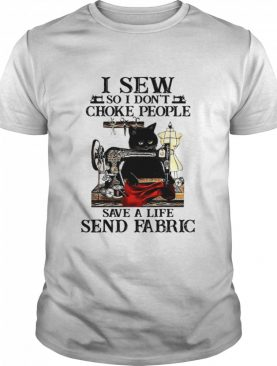I Sew So I Don't Choke People Save A Life Send Fabric Black Cat shirt