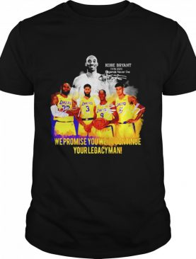 Kobe Bryant we promise you well continue your legacyman signature shirt