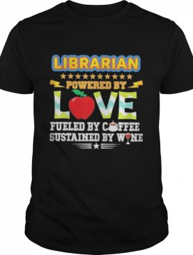Librarian powered by love fueled coffee wine susta shirt