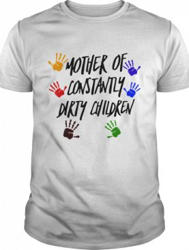 Mother Of Constantly Dirty Children Mom Facts shirt