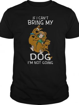 Scooby Shaggy if I cant bring my dog Im not going shirt
