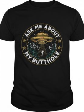 UFO Ask Me About My Butthole shirt